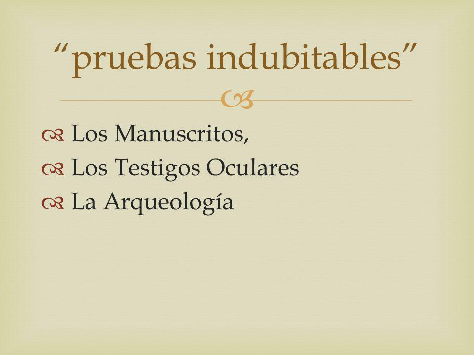 Los Manuscritos, Los Testigos Oculares La Arqueología pruebas indubitables