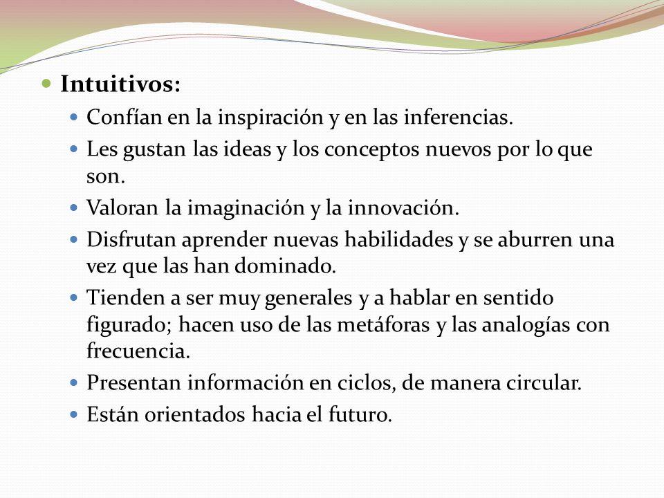 Intuitivos: Confían en la inspiración y en las inferencias.