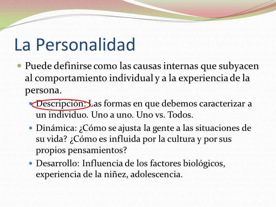 La Personalidad Puede definirse como las causas internas que subyacen al comportamiento individual y a la experiencia de la persona.