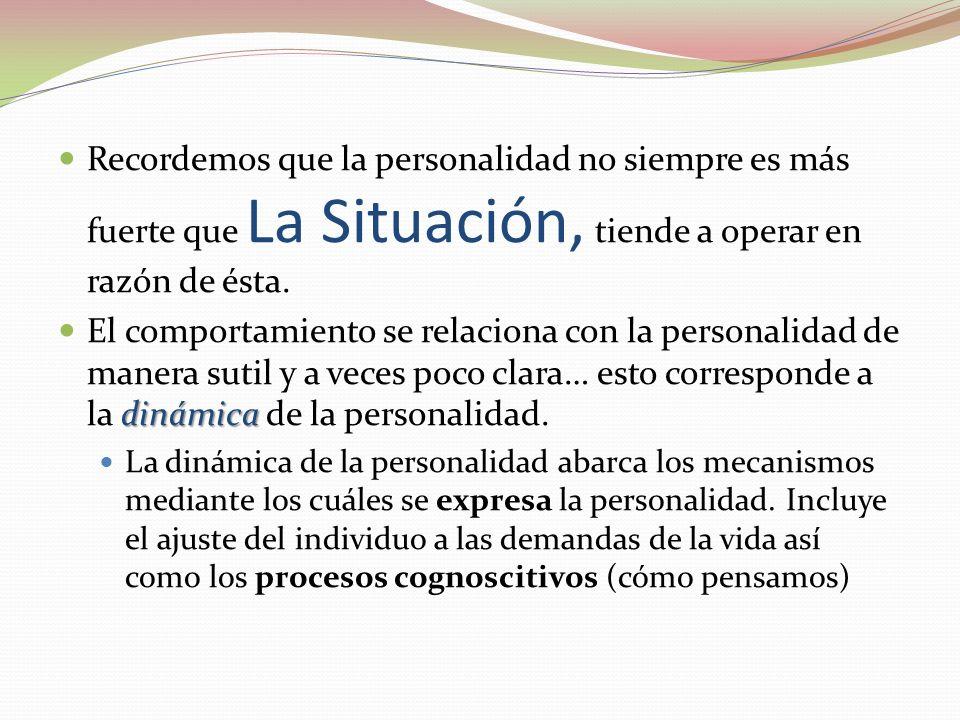Recordemos que la personalidad no siempre es más fuerte que La Situación, tiende a operar en razón de ésta.