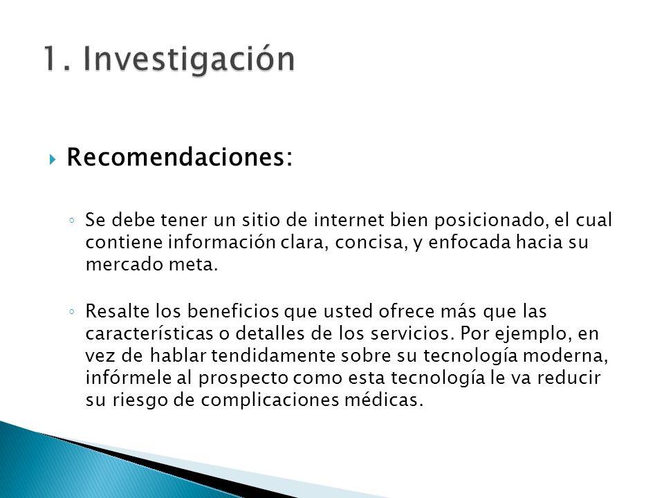 Recomendaciones: Se debe tener un sitio de internet bien posicionado, el cual contiene información clara, concisa, y enfocada hacia su mercado meta. R