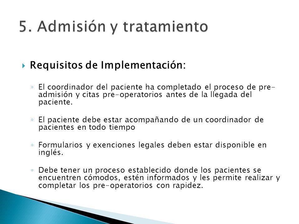 Requisitos de Implementación: El coordinador del paciente ha completado el proceso de pre- admisión y citas pre-operatorios antes de la llegada del pa