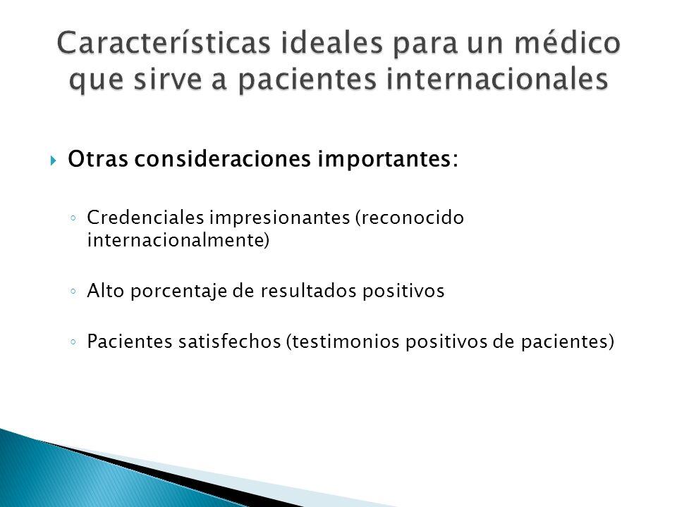 Otras consideraciones importantes: Credenciales impresionantes (reconocido internacionalmente) Alto porcentaje de resultados positivos Pacientes satis