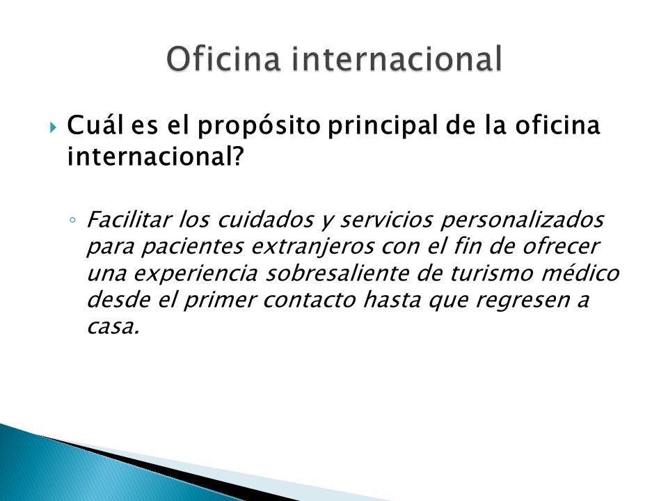 Cuál es el propósito principal de la oficina internacional? Facilitar los cuidados y servicios personalizados para pacientes extranjeros con el fin de
