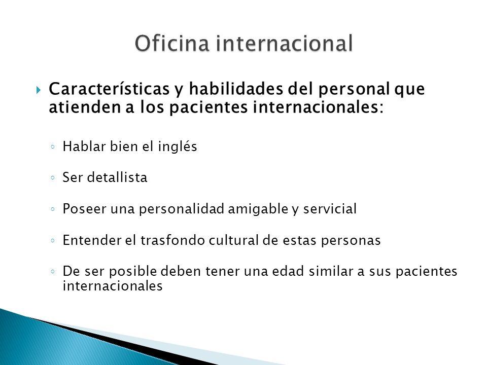 Características y habilidades del personal que atienden a los pacientes internacionales: Hablar bien el inglés Ser detallista Poseer una personalidad