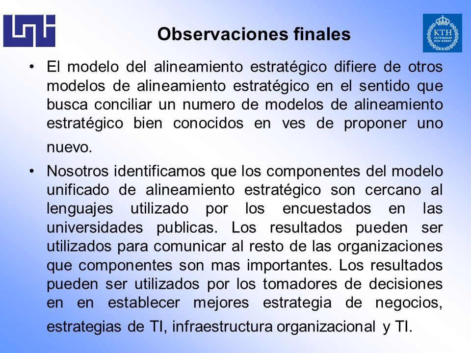 Observaciones finales El modelo del alineamiento estratégico difiere de otros modelos de alineamiento estratégico en el sentido que busca conciliar un