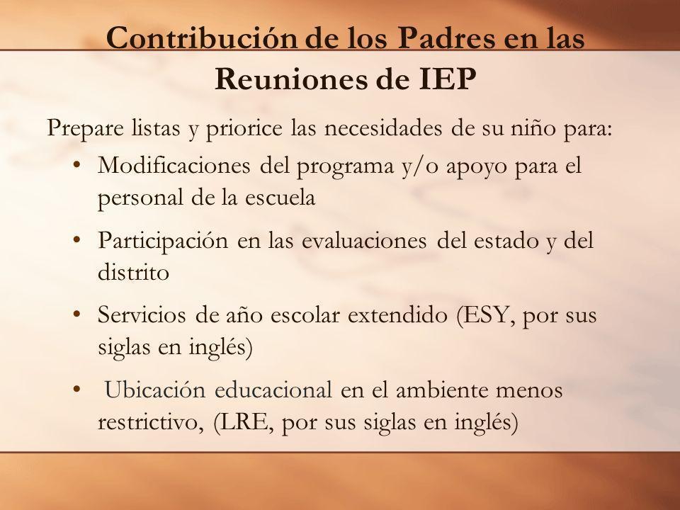Contribución de los Padres en las Reuniones de IEP Prepare listas y priorice las necesidades de su niño para: Modificaciones del programa y/o apoyo pa