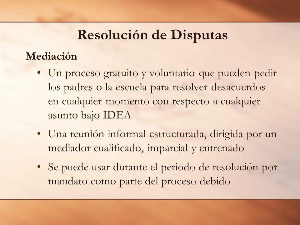 Resolución de Disputas Mediación Un proceso gratuito y voluntario que pueden pedir los padres o la escuela para resolver desacuerdos en cualquier mome