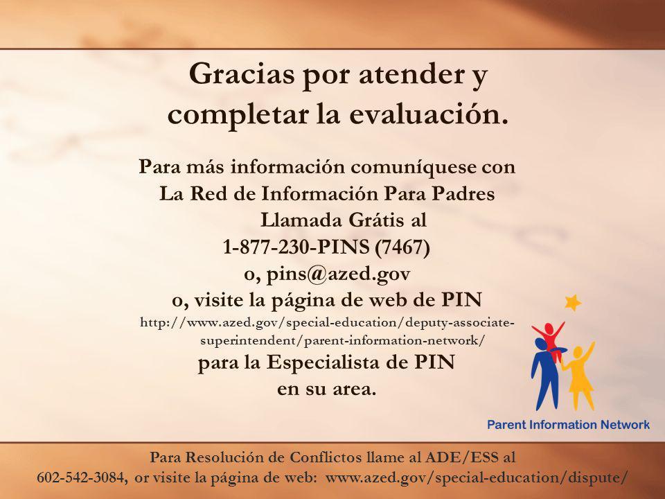 Gracias por atender y completar la evaluación. Para más información comuníquese con La Red de Información Para Padres Llamada Grátis al 1-877-230-PINS
