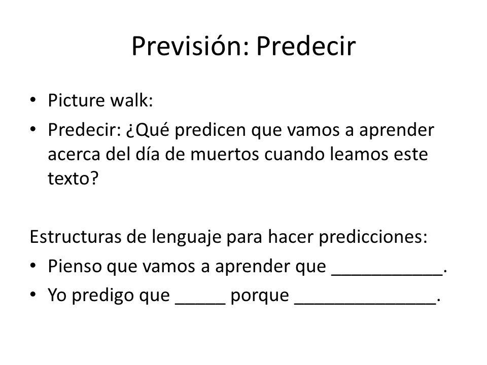 Previsión: Predecir Picture walk: Predecir: ¿Qué predicen que vamos a aprender acerca del día de muertos cuando leamos este texto? Estructuras de leng