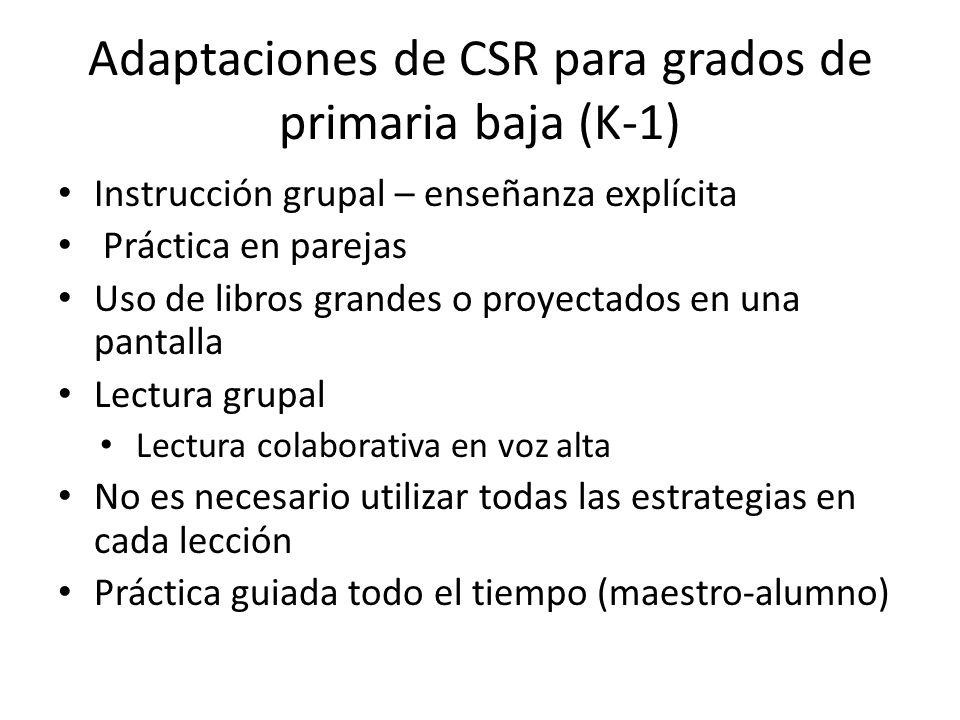 Adaptaciones de CSR para grados de primaria baja (K-1) Instrucción grupal – enseñanza explícita Práctica en parejas Uso de libros grandes o proyectado