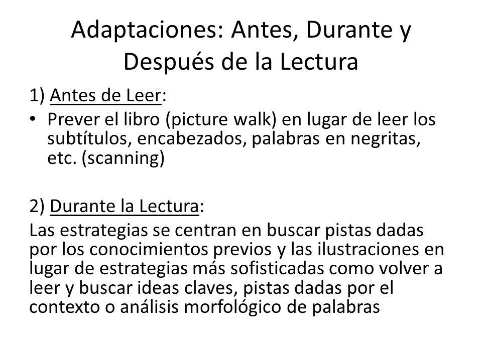 Adaptaciones: Antes, Durante y Después de la Lectura 1) Antes de Leer: Prever el libro (picture walk) en lugar de leer los subtítulos, encabezados, pa