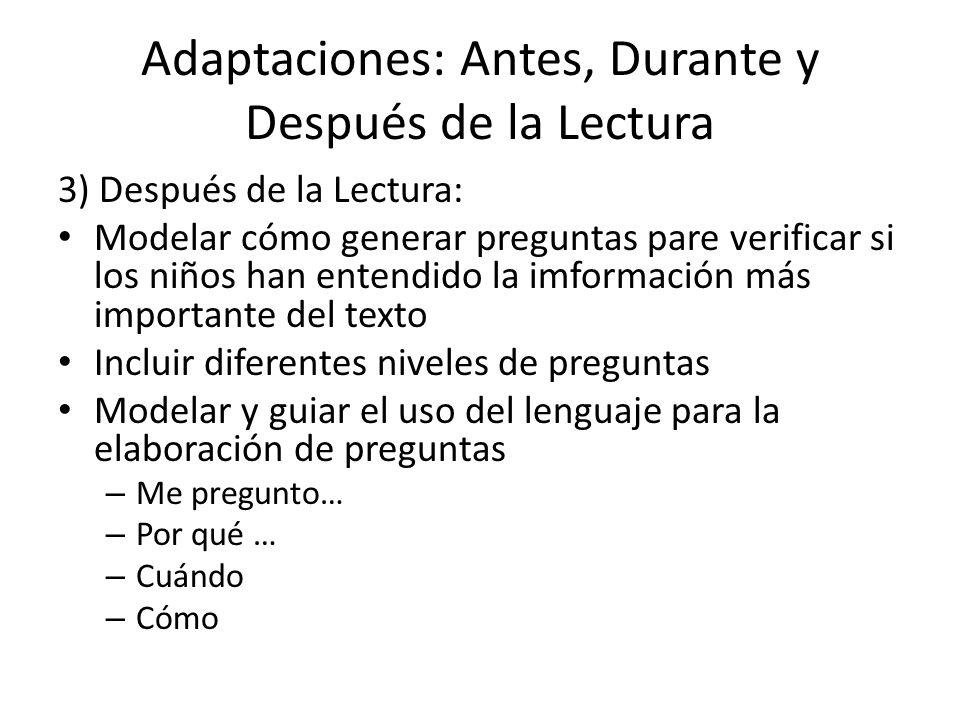Adaptaciones: Antes, Durante y Después de la Lectura 3) Después de la Lectura: Modelar cómo generar preguntas pare verificar si los niños han entendid