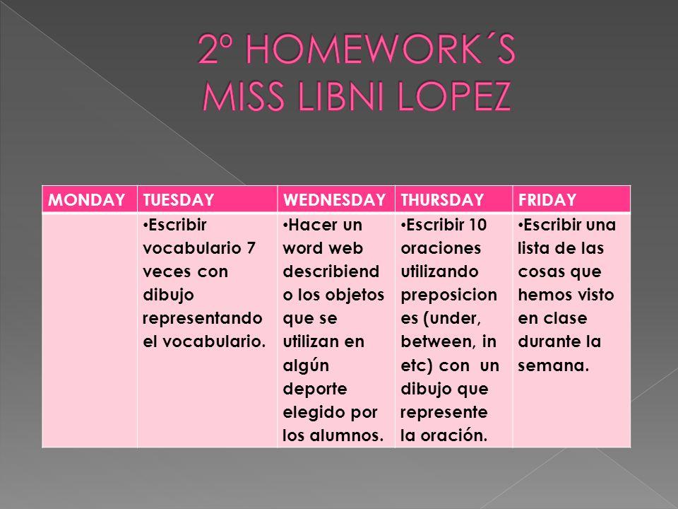 MONDAYTUESDAYWEDNESDAYTHURSDAYFRIDAY Escribir vocabulario 7 veces con dibujo representando el vocabulario. Hacer un word web describiend o los objetos