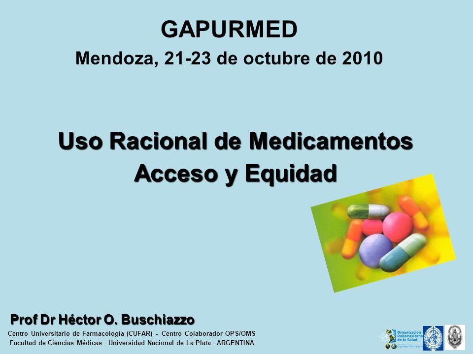GAPURMED Mendoza, 21-23 de octubre de 2010 Prof Dr Héctor O. Buschiazzo Centro Universitario de Farmacología (CUFAR) - Centro Colaborador OPS/OMS Facu