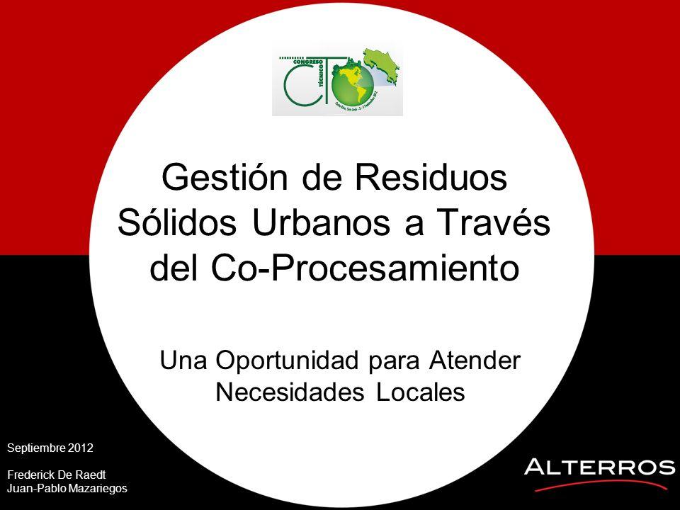 Gestión de Residuos Sólidos Urbanos a Través del Co-Procesamiento Una Oportunidad para Atender Necesidades Locales Septiembre 2012 Frederick De Raedt