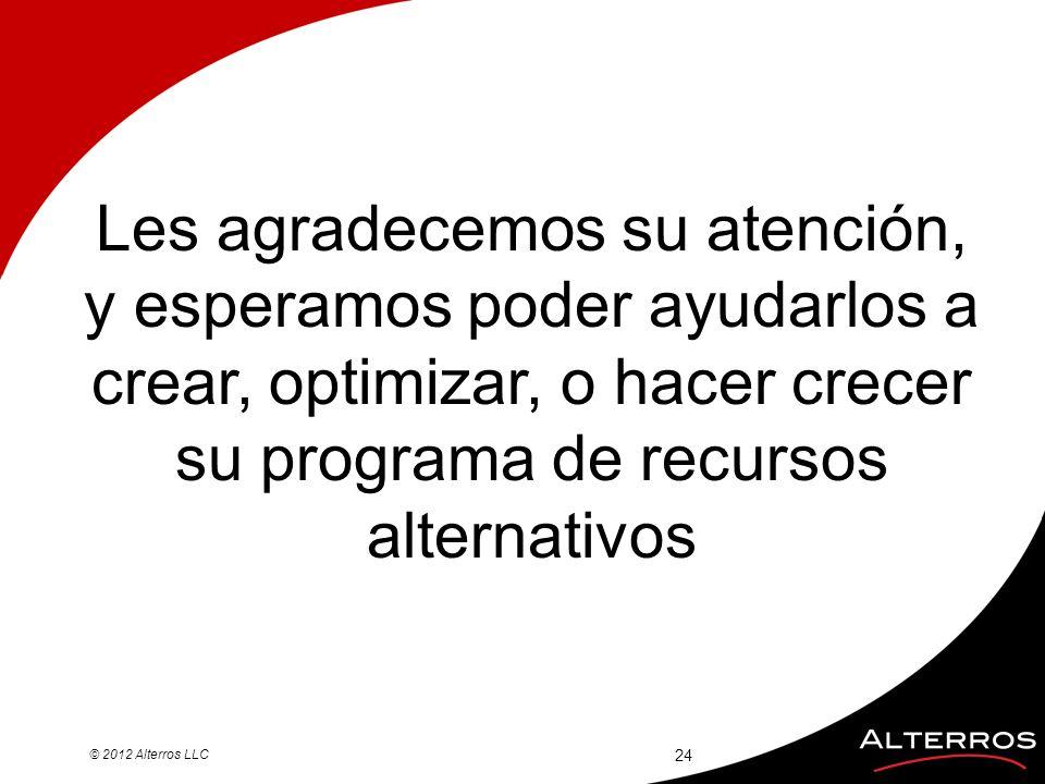 © 2012 Alterros LLC 24 Les agradecemos su atención, y esperamos poder ayudarlos a crear, optimizar, o hacer crecer su programa de recursos alternativo