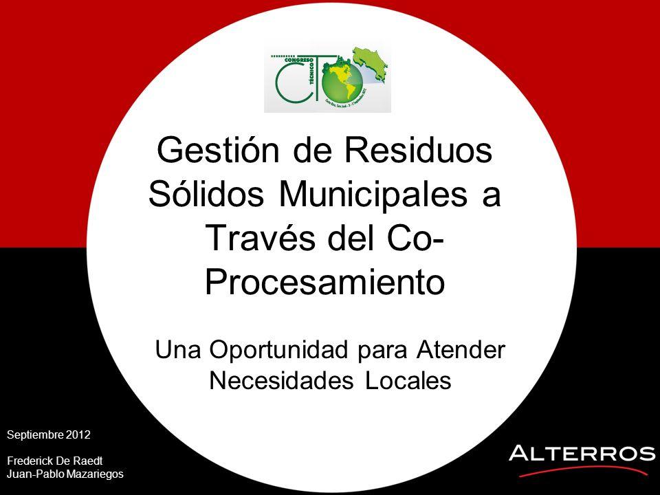 Gestión de Residuos Sólidos Municipales a Través del Co- Procesamiento Una Oportunidad para Atender Necesidades Locales Septiembre 2012 Frederick De R