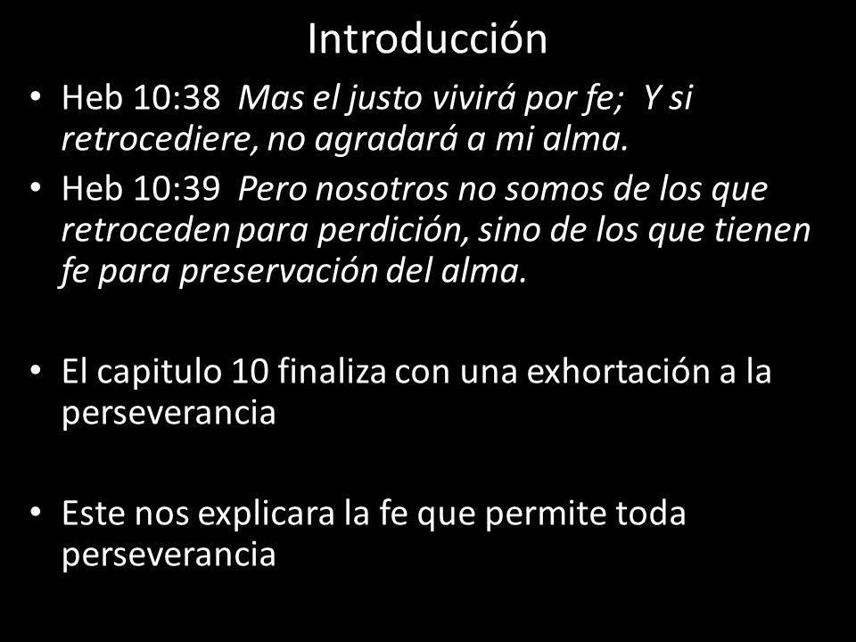 Introducción Heb 10:38 Mas el justo vivirá por fe; Y si retrocediere, no agradará a mi alma. Heb 10:39 Pero nosotros no somos de los que retroceden pa