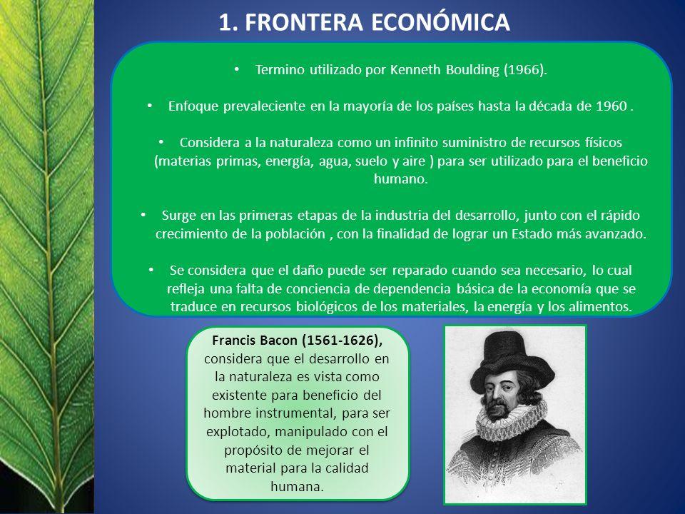 1. FRONTERA ECONÓMICA Termino utilizado por Kenneth Boulding (1966). Enfoque prevaleciente en la mayoría de los países hasta la década de 1960. Consid