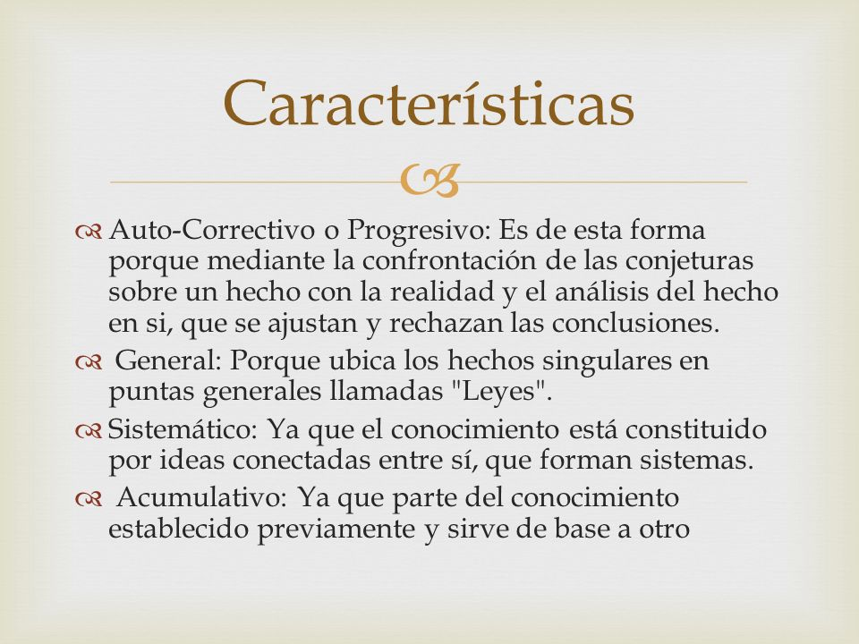 Auto-Correctivo o Progresivo: Es de esta forma porque mediante la confrontación de las conjeturas sobre un hecho con la realidad y el análisis del hec