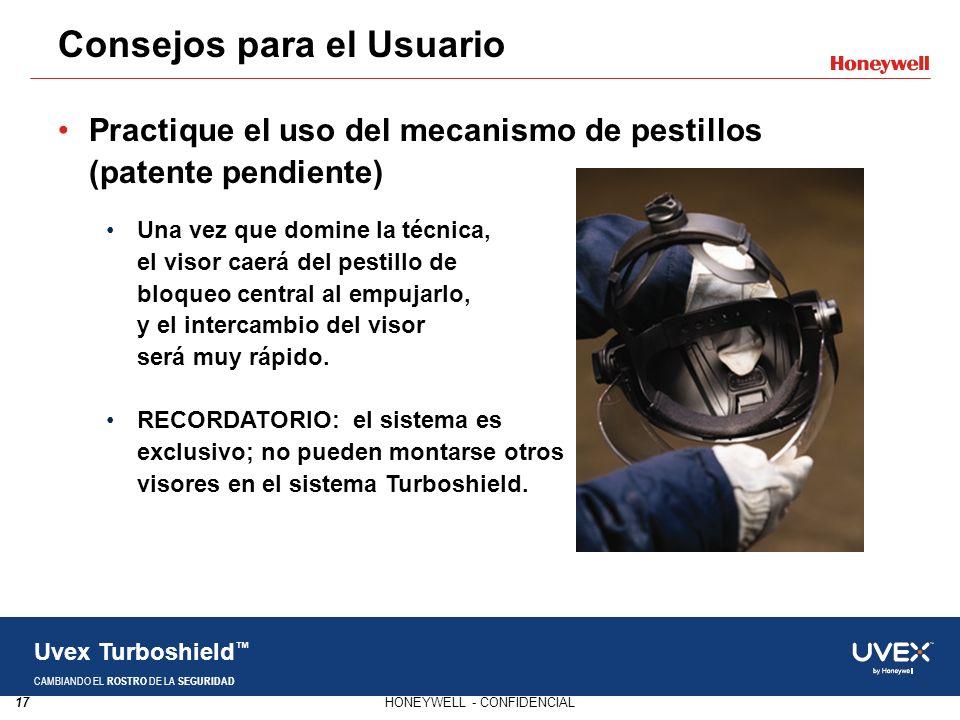 17HONEYWELL - CONFIDENCIAL Uvex Turboshield CAMBIANDO EL ROSTRO DE LA SEGURIDAD Practique el uso del mecanismo de pestillos (patente pendiente) Una ve