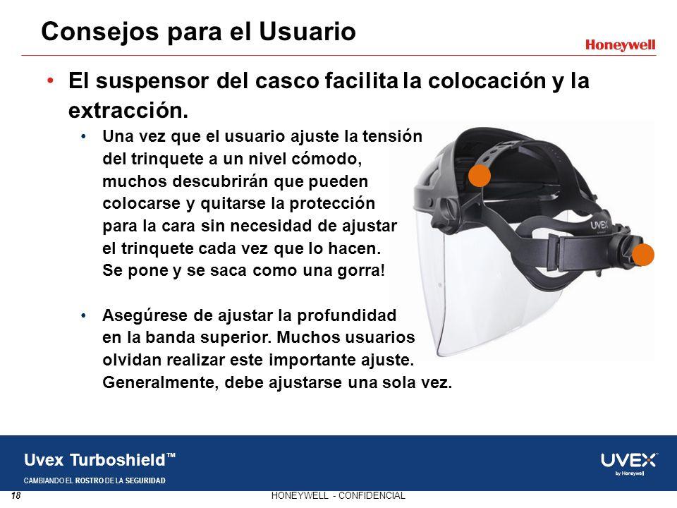 18HONEYWELL - CONFIDENCIAL Uvex Turboshield CAMBIANDO EL ROSTRO DE LA SEGURIDAD El suspensor del casco facilita la colocación y la extracción. Una vez