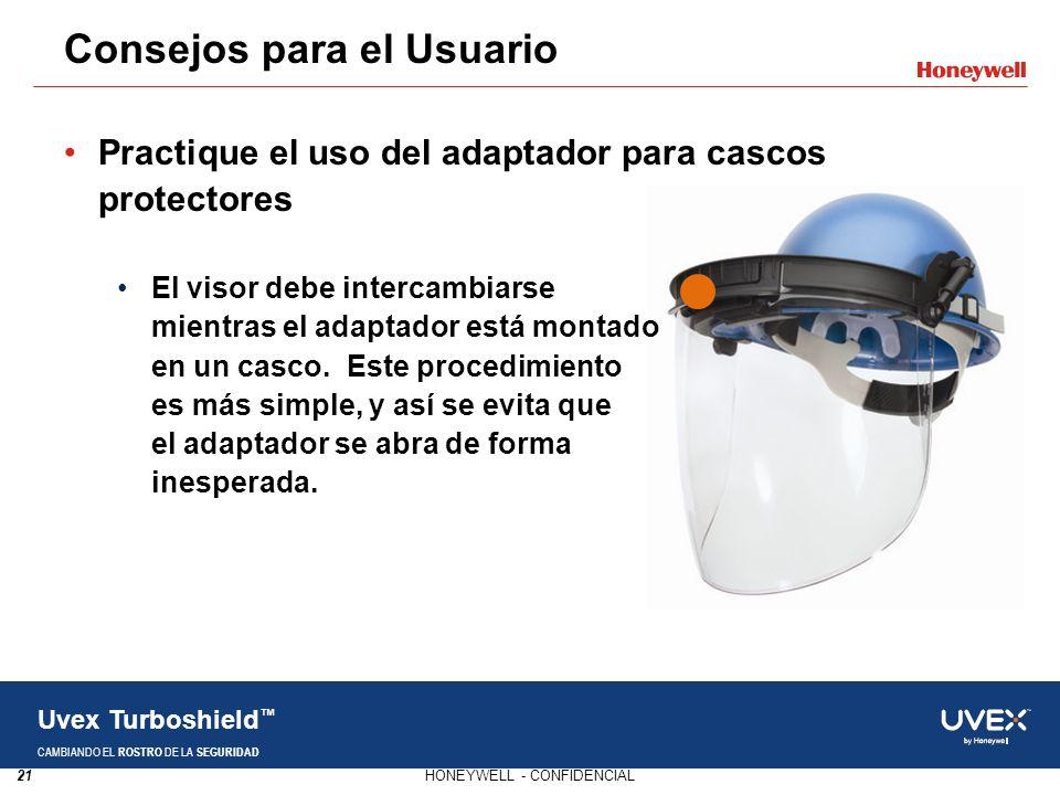 21HONEYWELL - CONFIDENCIAL Uvex Turboshield CAMBIANDO EL ROSTRO DE LA SEGURIDAD Practique el uso del adaptador para cascos protectores El visor debe i