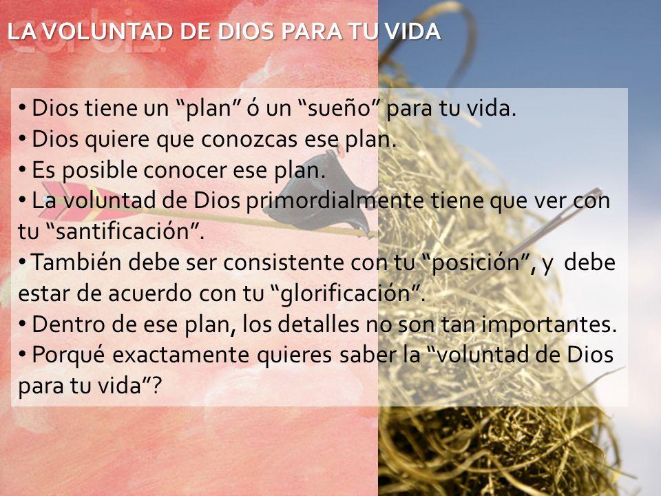 LA VOLUNTAD DE DIOS PARA TU VIDA Dios tiene un plan ó un sueño para tu vida. Dios quiere que conozcas ese plan. Es posible conocer ese plan. La volunt