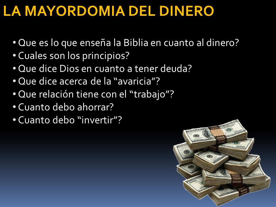 LA MAYORDOMIA DEL DINERO Que es lo que enseña la Biblia en cuanto al dinero? Cuales son los principios? Que dice Dios en cuanto a tener deuda? Que dic
