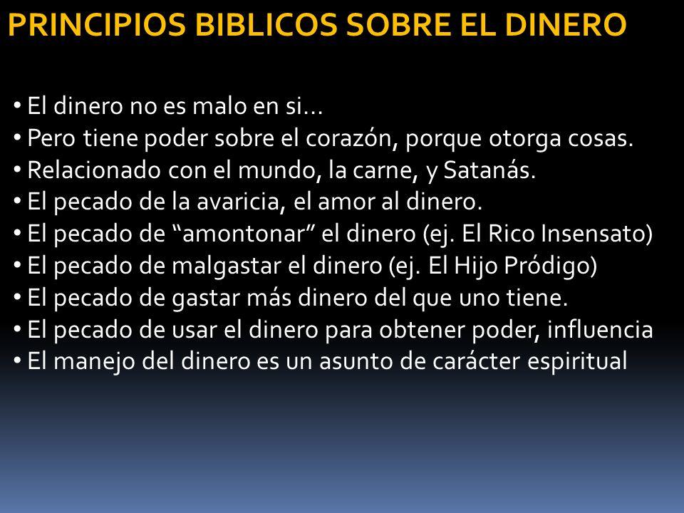 PRINCIPIOS BIBLICOS SOBRE EL DINERO El dinero no es malo en si... Pero tiene poder sobre el corazón, porque otorga cosas. Relacionado con el mundo, la