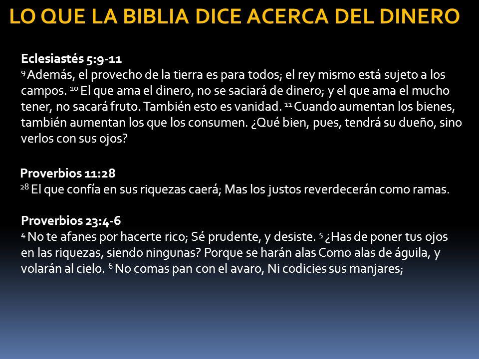 LO QUE LA BIBLIA DICE ACERCA DEL DINERO Eclesiastés 5:9-11 9 Además, el provecho de la tierra es para todos; el rey mismo está sujeto a los campos. 10