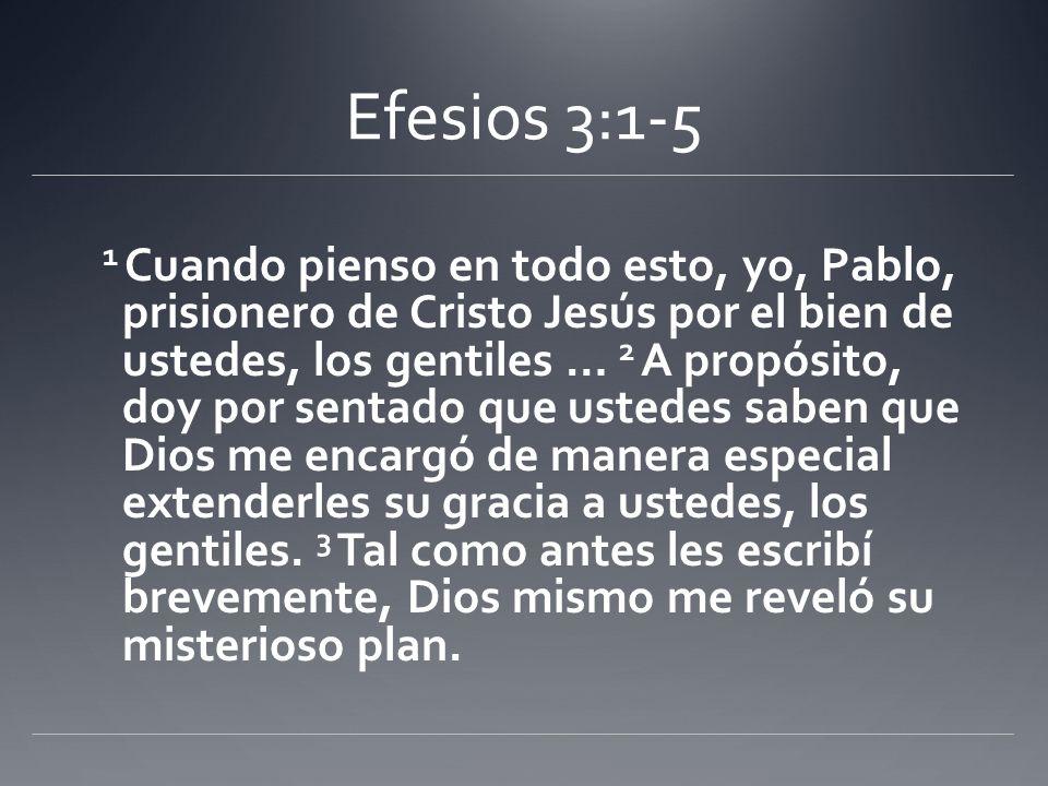 Efesios 3:1-5 1 Cuando pienso en todo esto, yo, Pablo, prisionero de Cristo Jesús por el bien de ustedes, los gentiles … 2 A propósito, doy por sentad