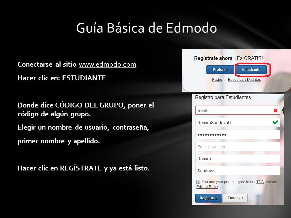 Conectarse al sitio www.edmodo.com Hacer clic en: ESTUDIANTE Donde dice CÓDIGO DEL GRUPO, poner el código de algún grupo. Elegir un nombre de usuario,
