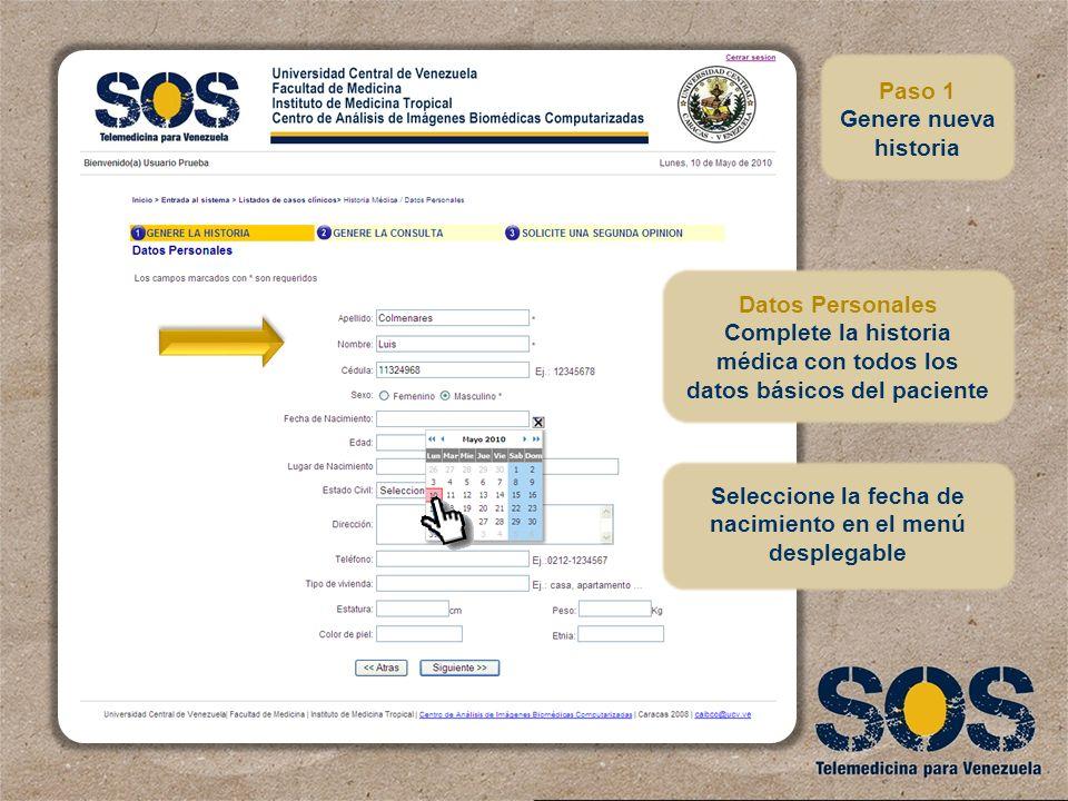 Datos Personales Complete la historia médica con todos los datos básicos del paciente Paso 1 Genere nueva historia Seleccione la fecha de nacimiento e