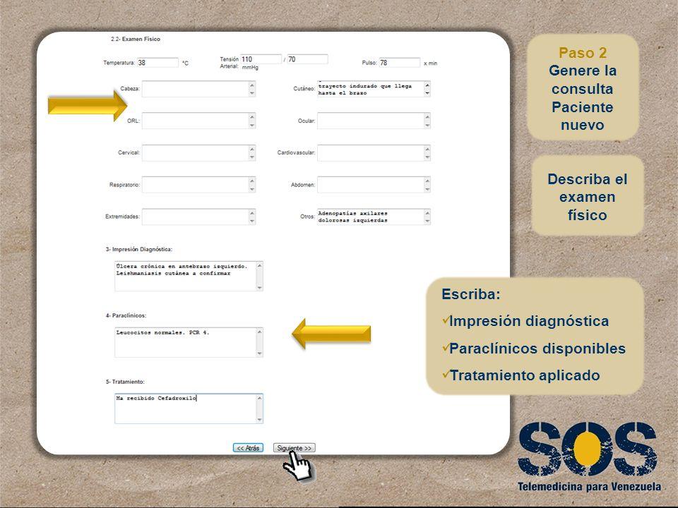 Describa el examen físico Escriba: Impresión diagnóstica Paraclínicos disponibles Tratamiento aplicado Paso 2 Genere la consulta Paciente nuevo