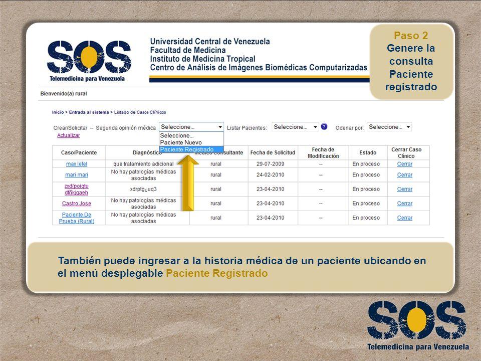 También puede ingresar a la historia médica de un paciente ubicando en el menú desplegable Paciente Registrado Paso 2 Genere la consulta Paciente regi