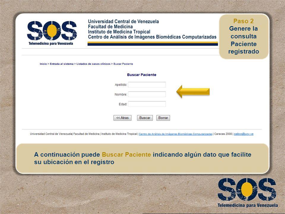A continuación puede Buscar Paciente indicando algún dato que facilite su ubicación en el registro Paso 2 Genere la consulta Paciente registrado