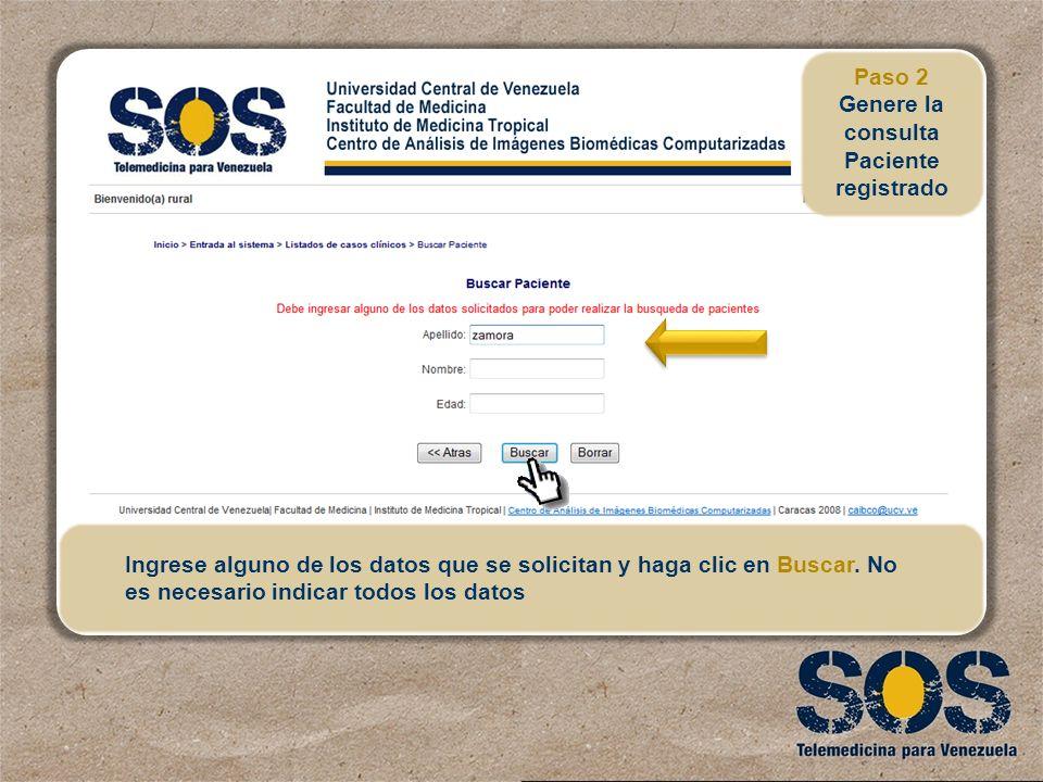 Ingrese alguno de los datos que se solicitan y haga clic en Buscar. No es necesario indicar todos los datos Paso 2 Genere la consulta Paciente registr