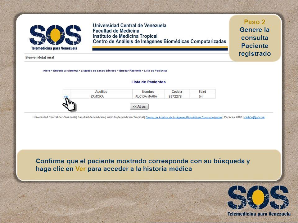 Confirme que el paciente mostrado corresponde con su búsqueda y haga clic en Ver para acceder a la historia médica Paso 2 Genere la consulta Paciente
