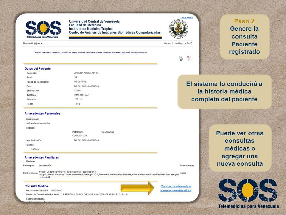 Puede ver otras consultas médicas o agregar una nueva consulta Paso 2 Genere la consulta Paciente registrado El sistema lo conducirá a la historia méd
