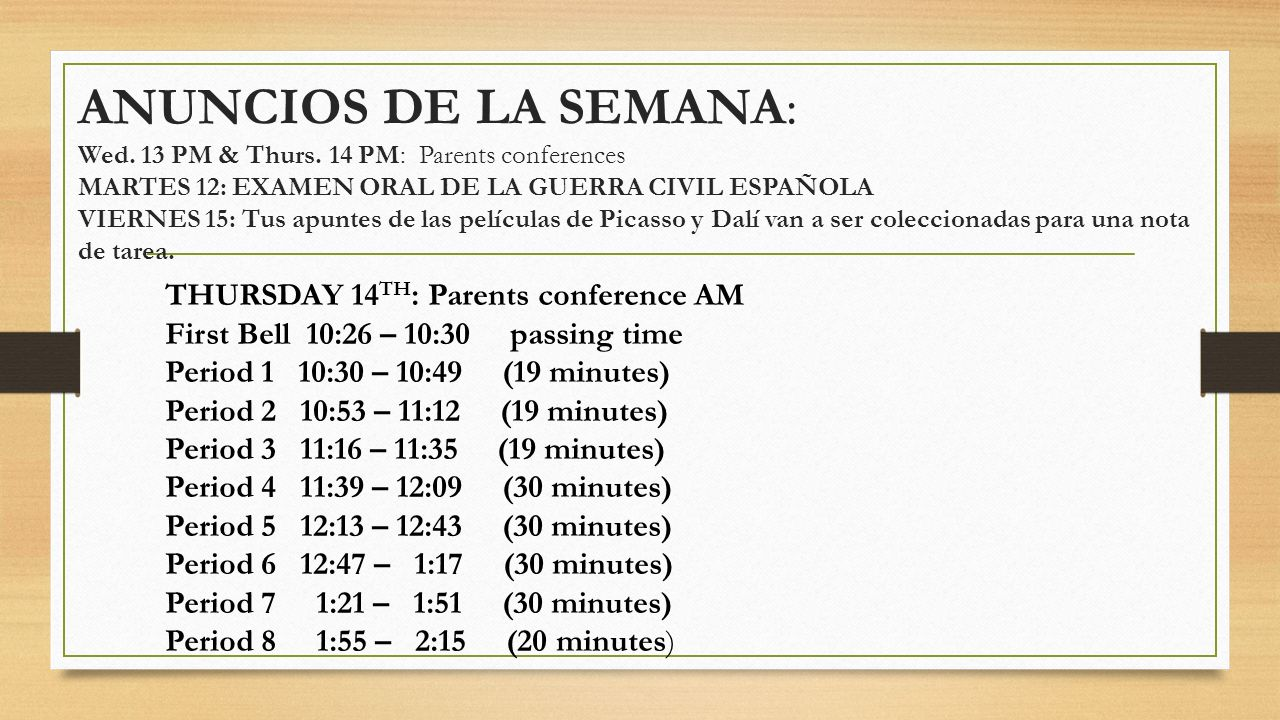 ANUNCIOS DE LA SEMANA: Wed. 13 PM & Thurs. 14 PM: Parents conferences MARTES 12: EXAMEN ORAL DE LA GUERRA CIVIL ESPAÑOLA VIERNES 15: Tus apuntes de la