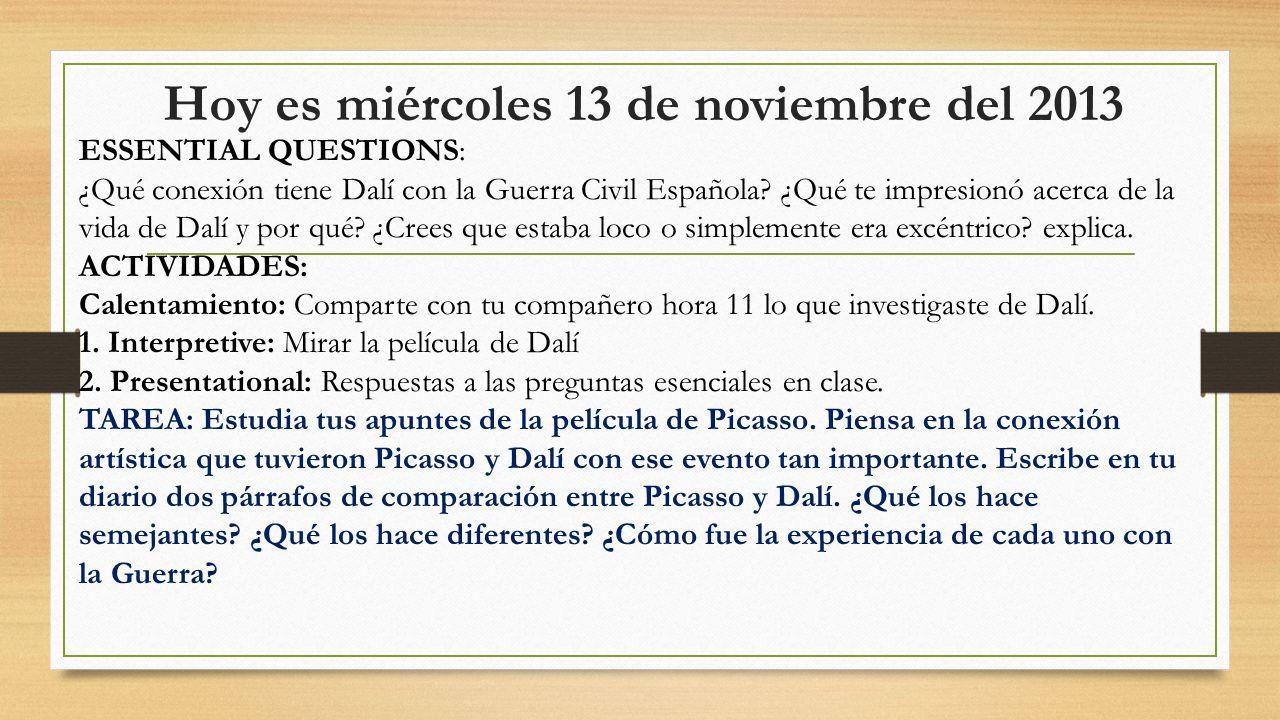 Hoy es miércoles 13 de noviembre del 2013 ESSENTIAL QUESTIONS: ¿Qué conexión tiene Dalí con la Guerra Civil Española? ¿Qué te impresionó acerca de la