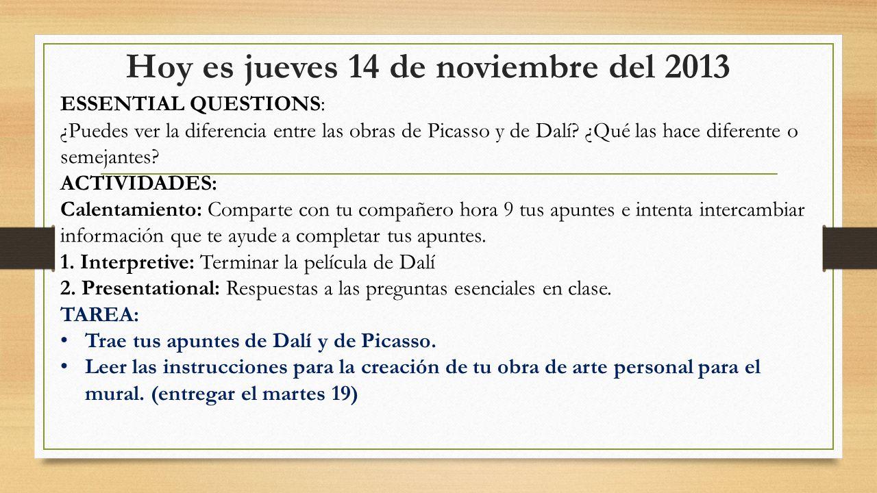 Hoy es jueves 14 de noviembre del 2013 ESSENTIAL QUESTIONS: ¿Puedes ver la diferencia entre las obras de Picasso y de Dalí? ¿Qué las hace diferente o