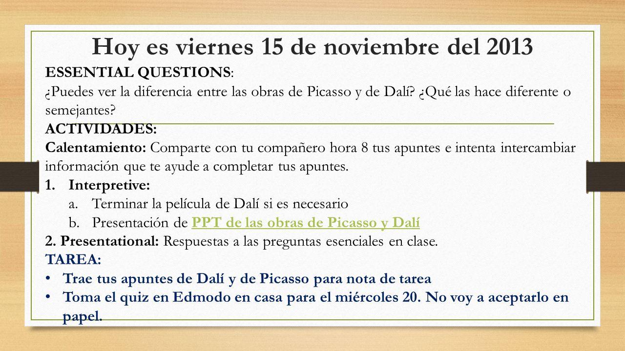 Hoy es viernes 15 de noviembre del 2013 ESSENTIAL QUESTIONS: ¿Puedes ver la diferencia entre las obras de Picasso y de Dalí? ¿Qué las hace diferente o