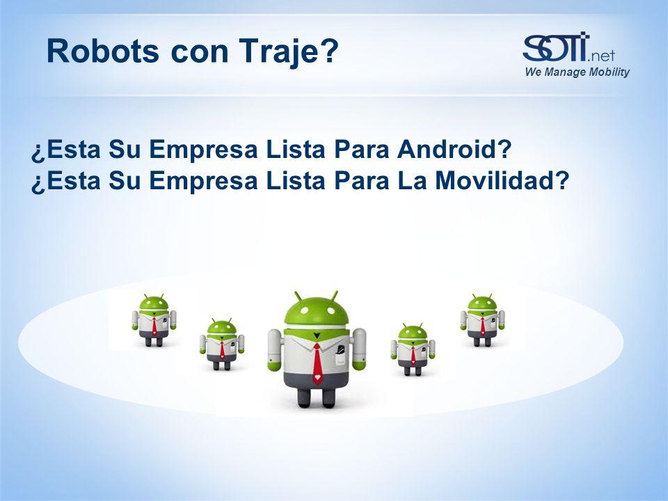 We Manage Mobility ¿Esta Su Empresa Lista Para Android? ¿Esta Su Empresa Lista Para La Movilidad? Robots con Traje?