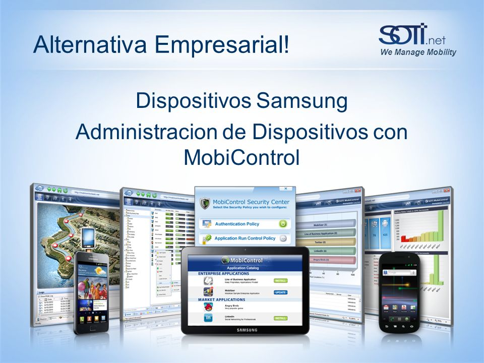 We Manage Mobility Alternativa Empresarial! Dispositivos Samsung Administracion de Dispositivos con MobiControl