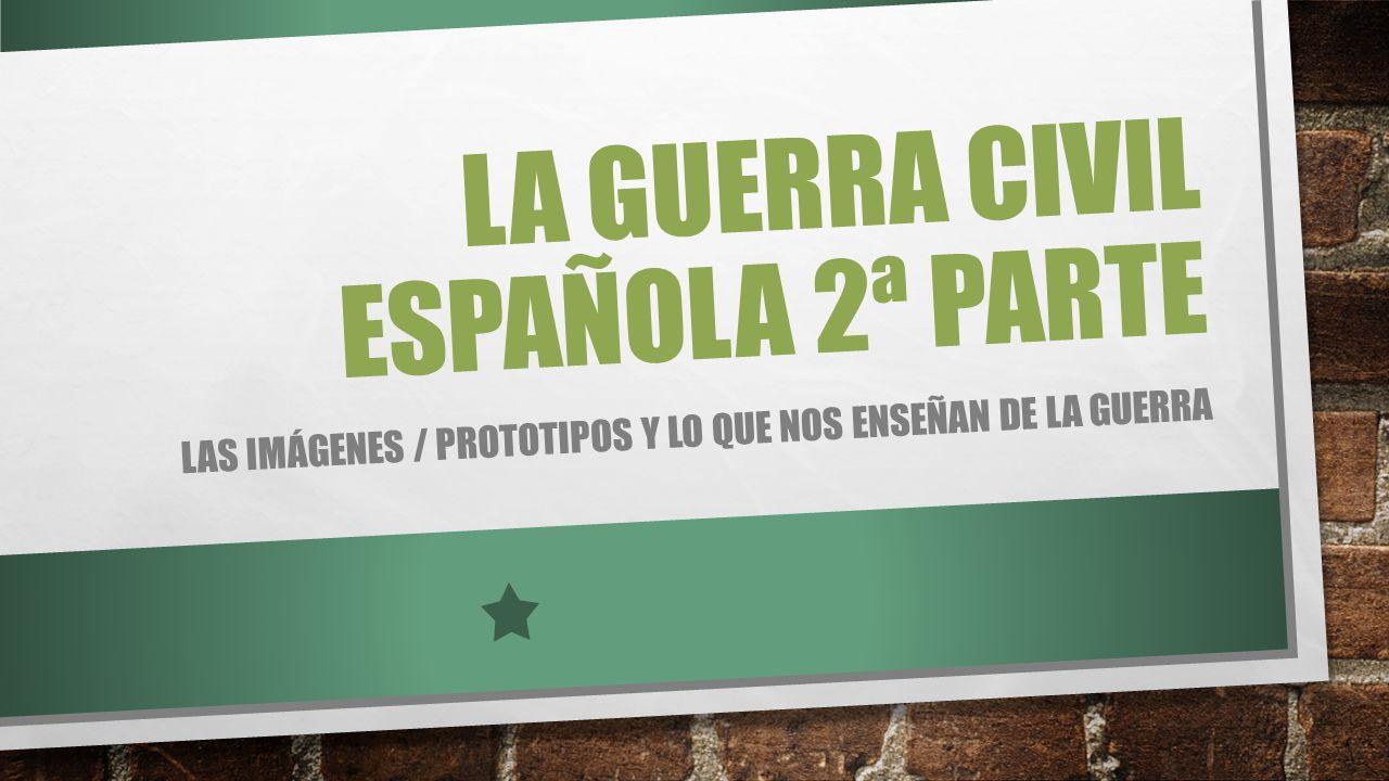 LA GUERRA CIVIL ESPAÑOLA 2ª PARTE LAS IMÁGENES / PROTOTIPOS Y LO QUE NOS ENSEÑAN DE LA GUERRA