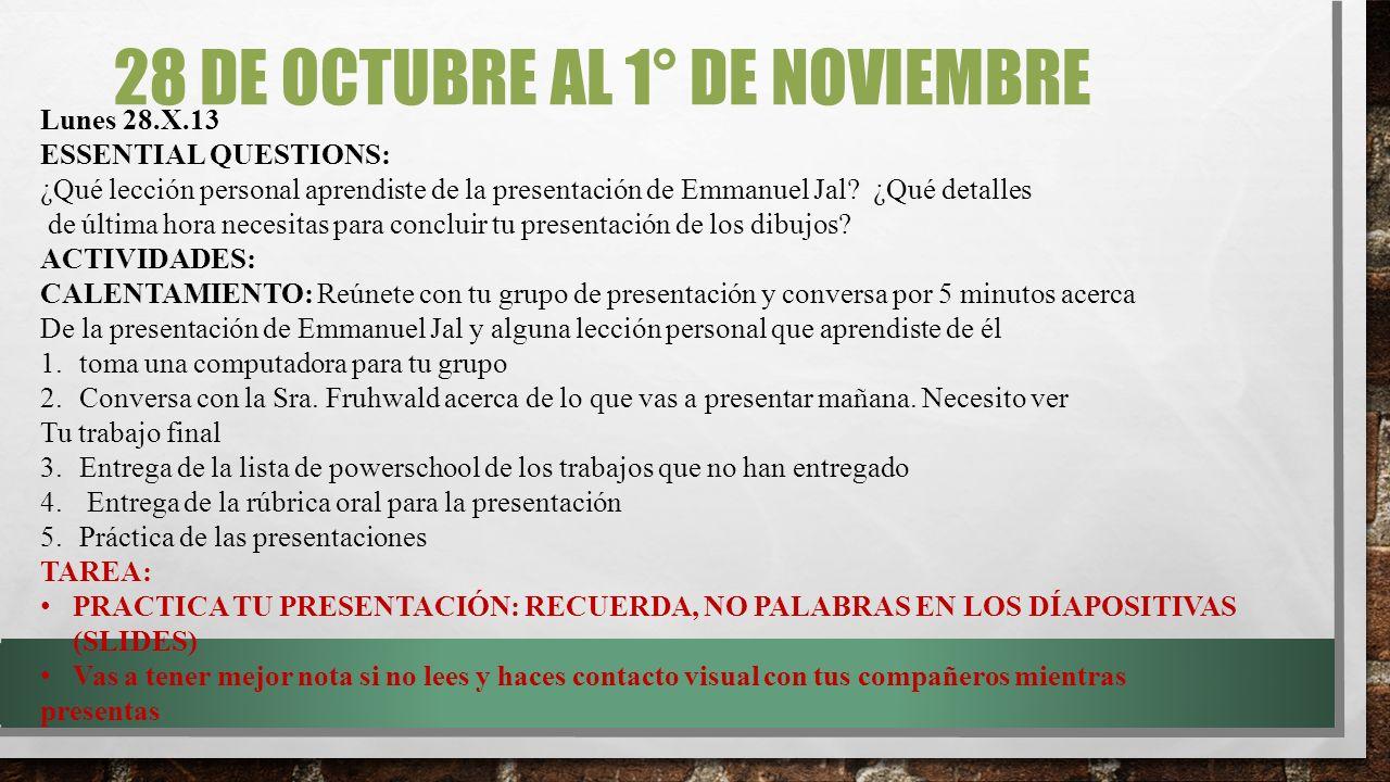 28 DE OCTUBRE AL 1° DE NOVIEMBRE Lunes 28.X.13 ESSENTIAL QUESTIONS: ¿Qué lección personal aprendiste de la presentación de Emmanuel Jal.