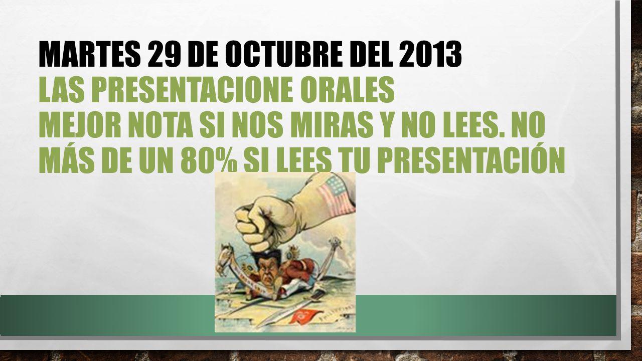 MARTES 29 DE OCTUBRE DEL 2013 LAS PRESENTACIONE ORALES MEJOR NOTA SI NOS MIRAS Y NO LEES.